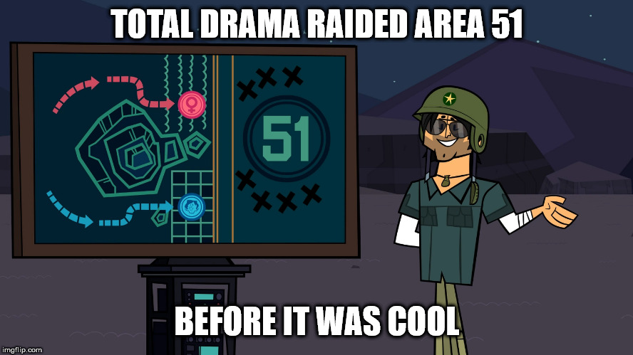 Today's the Day | TOTAL DRAMA RAIDED AREA 51 BEFORE IT WAS COOL | image tagged in storm area 51,area 51,memes,total drama,before it was cool | made w/ Imgflip meme maker