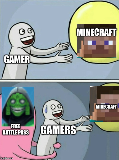 Running Away Balloon |  MINECRAFT; GAMER; MINECRAFT; FREE BATTLE PASS; GAMERS | image tagged in memes,running away balloon | made w/ Imgflip meme maker