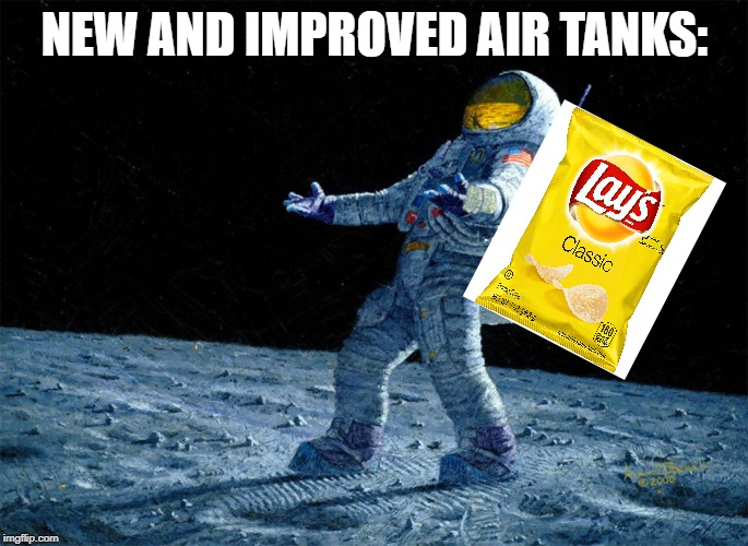 Almost limitless oxygen!! | NEW AND IMPROVED AIR TANKS: | image tagged in astronaut,memes,space | made w/ Imgflip meme maker