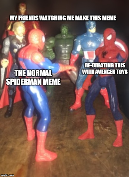 THE NORMAL SPIDERMAN MEME RE-CREATING THIS WITH AVENGER TOYS MY FRIENDS WATCHING ME MAKE THIS MEME | image tagged in spiderman,meme,avengers | made w/ Imgflip meme maker