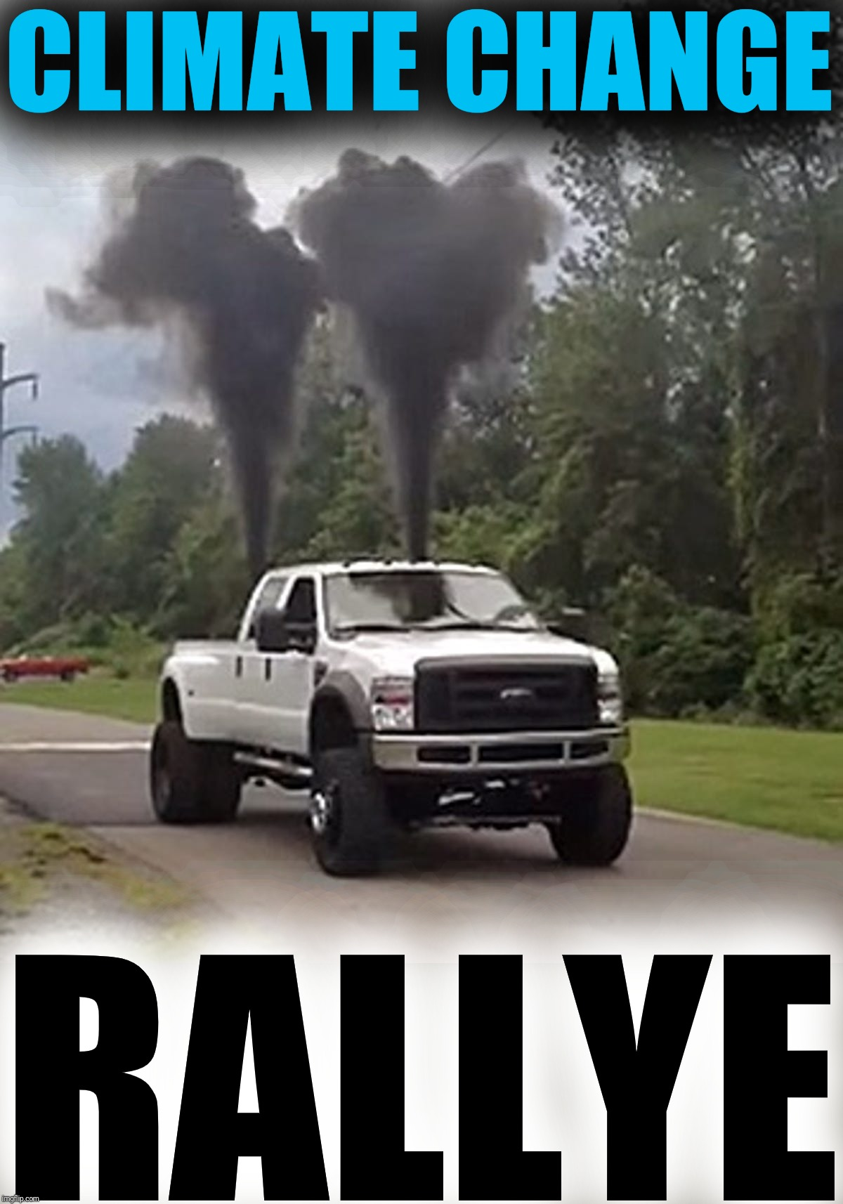 They can't see me rollin |  CLIMATE CHANGE; RALLYE | image tagged in climate change,they see me rolling,politics,truck nuts,rolling coal,particulate matter | made w/ Imgflip meme maker
