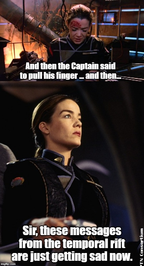 The dangers of pulling their finger ... IN SPACE! | And then the Captain said to pull his finger ... and then... Sir, these messages from the temporal rift are just getting sad now. | image tagged in babylon 5 | made w/ Imgflip meme maker