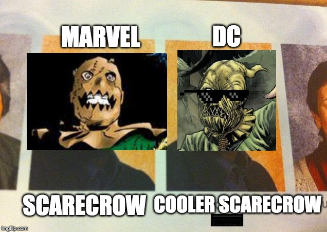 Who does it better? | SCARECROW COOLER SCARECROW DC MARVEL | image tagged in the cooler daniel,scarecrow,dc comics,marvel comics,dank memes,copycat | made w/ Imgflip meme maker