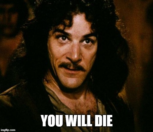Inigo Montoya Meme | YOU WILL DIE | image tagged in memes,inigo montoya | made w/ Imgflip meme maker