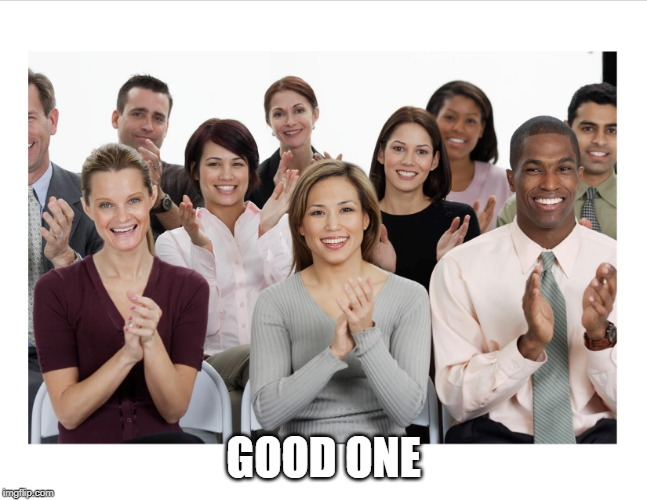 People Clapping | GOOD ONE | image tagged in people clapping | made w/ Imgflip meme maker