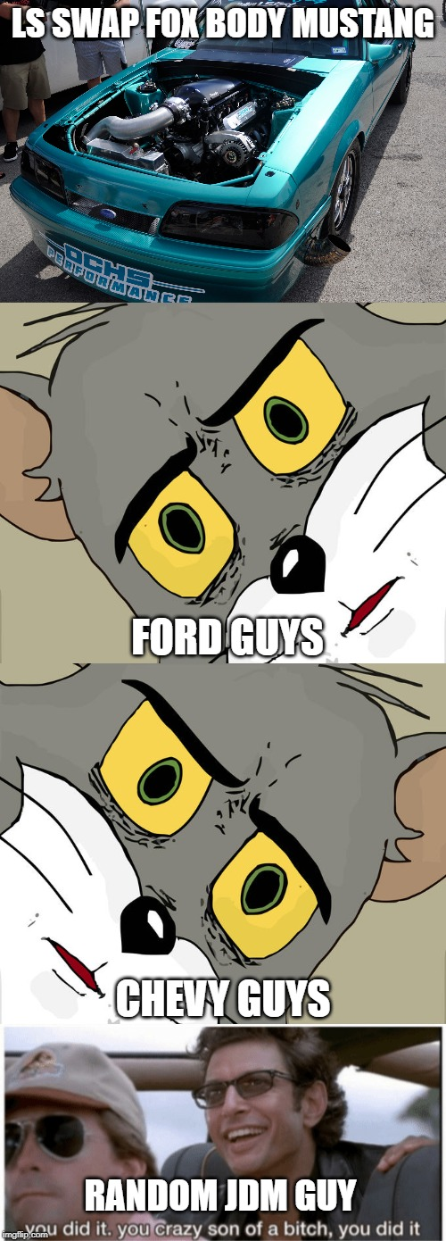 Sacrilege | LS SWAP FOX BODY MUSTANG FORD GUYS CHEVY GUYS RANDOM JDM GUY | image tagged in memes,unsettled tom,ford,chevy,engine | made w/ Imgflip meme maker
