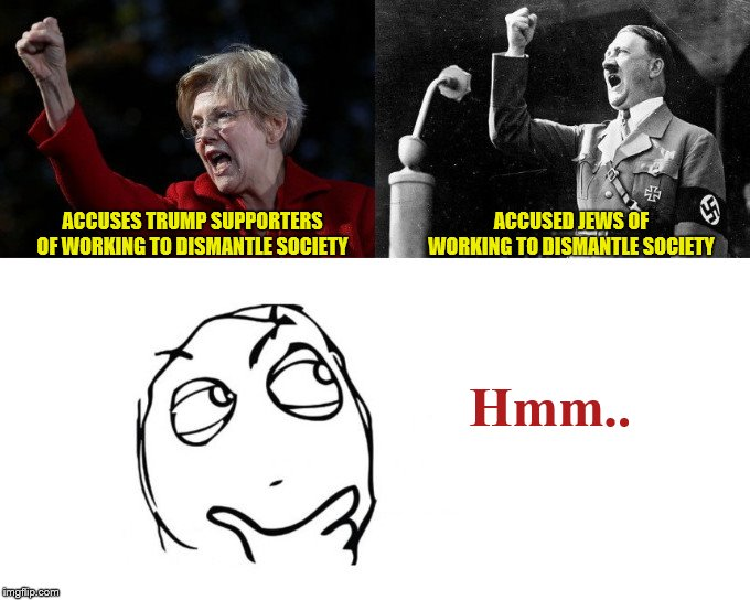 Fists of the Furies | ACCUSES TRUMP SUPPORTERS OF WORKING TO DISMANTLE SOCIETY ACCUSED JEWS OF WORKING TO DISMANTLE SOCIETY Hmm.. | image tagged in hmm,elizabeth warren,adolf hitler,fist,hate,charismatic evil | made w/ Imgflip meme maker