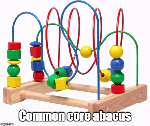 Definitely conceived by an English major |  Common core abacus | image tagged in common core | made w/ Imgflip meme maker