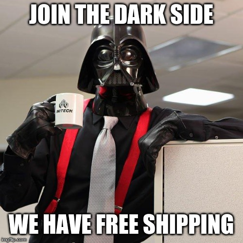 Darth Vader Office Space | JOIN THE DARK SIDE WE HAVE FREE SHIPPING | image tagged in darth vader office space | made w/ Imgflip meme maker
