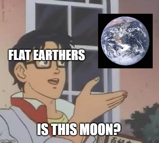 Is This A Pigeon | FLAT EARTHERS IS THIS MOON? | image tagged in memes,is this a pigeon | made w/ Imgflip meme maker