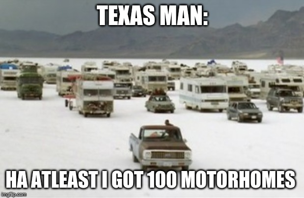 Independence Day RVs | TEXAS MAN: HA ATLEAST I GOT 100 MOTORHOMES | image tagged in independence day rvs | made w/ Imgflip meme maker