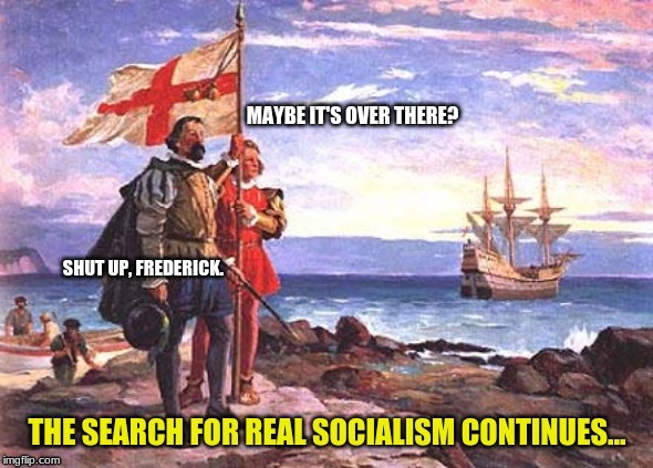 Great Explorations 2.0 | MAYBE IT'S OVER THERE? SHUT UP, FREDERICK. | image tagged in spaniards,nifty flags,real socialism,boats,spanish names | made w/ Imgflip meme maker