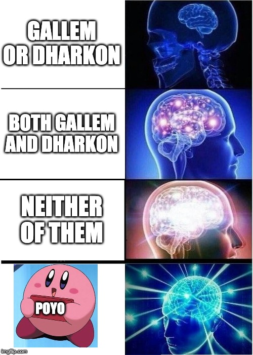 Expanding Brain Meme | GALLEM OR DHARKON BOTH GALLEM AND DHARKON NEITHER OF THEM POYO | image tagged in memes,expanding brain | made w/ Imgflip meme maker