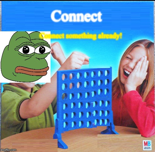 Blank Connect Four | Connect Connect something already! | image tagged in blank connect four | made w/ Imgflip meme maker