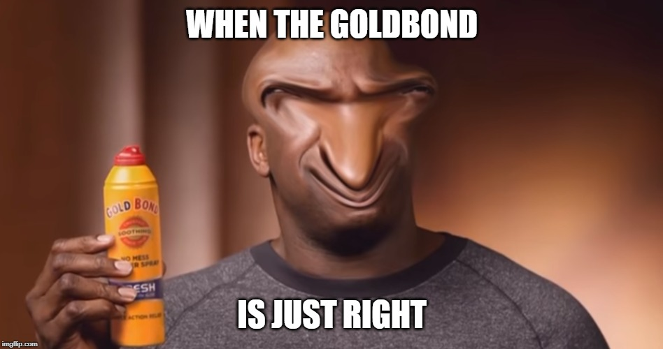 Shaq goldbond | WHEN THE GOLDBOND IS JUST RIGHT | image tagged in shaq,memes,goldbond,goldbond liquishaq | made w/ Imgflip meme maker