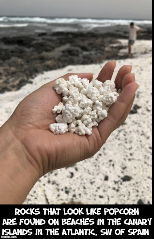Fun Geographical Facts (see comment #1) |  Rocks that look like Popcorn are found on beaches in the Canary Islands in the Atlantic, sw of Spain | image tagged in vince vance,popcorn,rocks,canary islands,geography,science | made w/ Imgflip meme maker