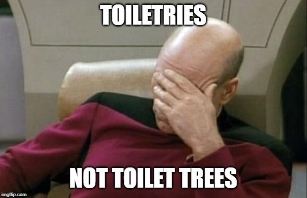 idiot terms | TOILETRIES NOT TOILET TREES | image tagged in memes,captain picard facepalm,toiletries,wrong term,stupid,idiots | made w/ Imgflip meme maker