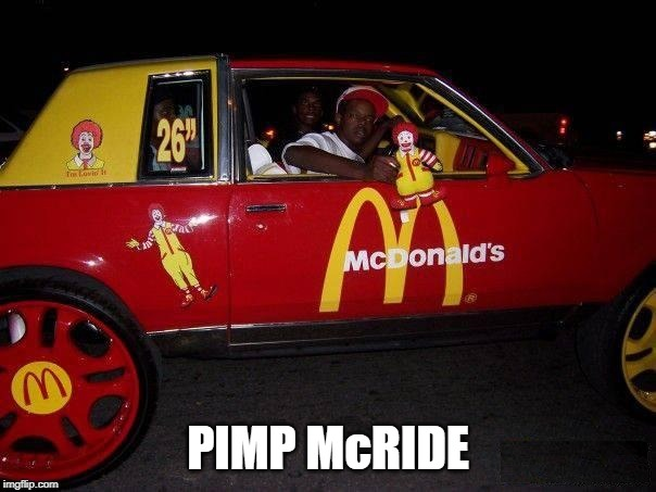 RONALD WOULD BE PROUD | PIMP McRIDE | image tagged in mcdonalds,pimp my ride | made w/ Imgflip meme maker