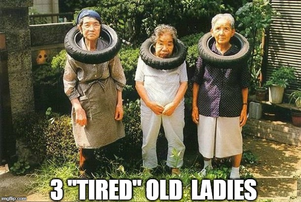 "SO TIRED | 3 ""TIRED"" OLD  LADIES 