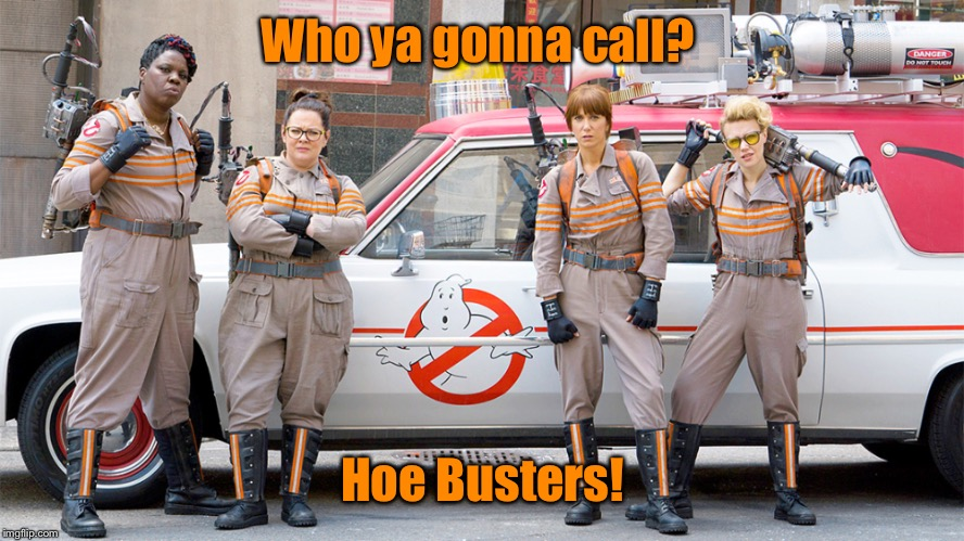 Who ya gonna call? Hoe Busters! | made w/ Imgflip meme maker