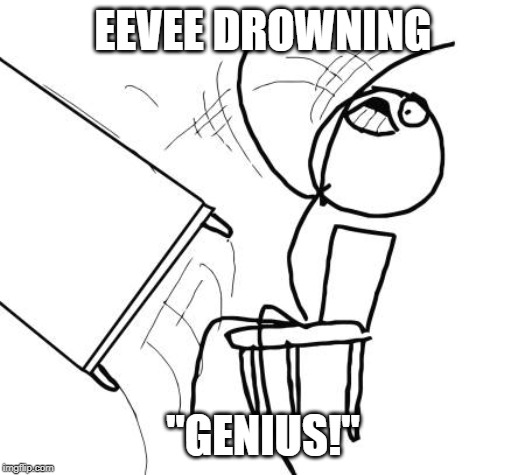 "People who have a drowning fetish be like... | EEVEE DROWNING ""GENIUS!"" 
