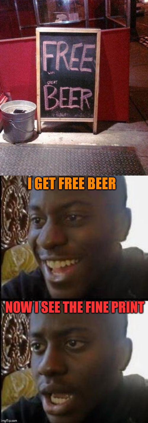 One does not simply read the fine print before it's too late | I GET FREE BEER NOW I SEE THE FINE PRINT | image tagged in disappointed black guy,beer,stupid signs,44colt | made w/ Imgflip meme maker