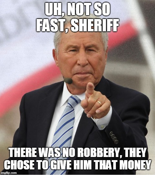 Not So Fast |  UH, NOT SO FAST, SHERIFF; THERE WAS NO ROBBERY, THEY CHOSE TO GIVE HIM THAT MONEY | image tagged in not so fast,bible,hell,yahweh,the abrahamic god,abrahamic religions | made w/ Imgflip meme maker
