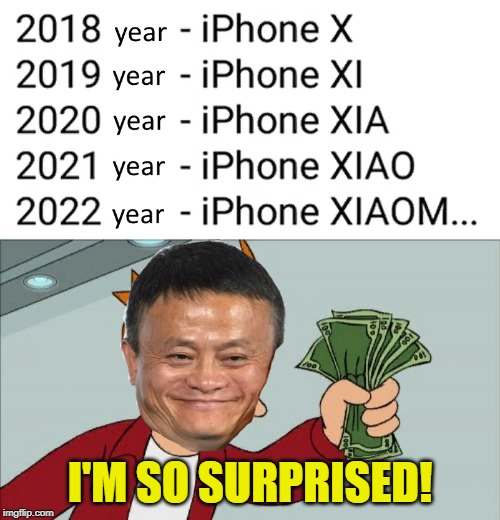 2022 year - iPhone XIAOM...  WTF | I'M SO SURPRISED! | image tagged in memes,shut up and take my money fry,funny,iphone,suprise,happy | made w/ Imgflip meme maker