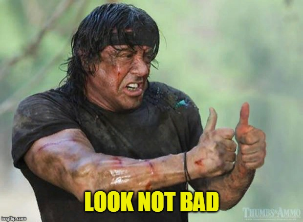 Thumbs Up Rambo | LOOK NOT BAD | image tagged in thumbs up rambo | made w/ Imgflip meme maker
