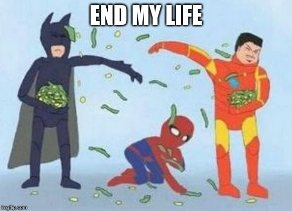 Pathetic Spidey |  END MY LIFE | image tagged in memes,pathetic spidey | made w/ Imgflip meme maker