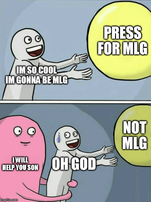 not mlg | IM SO COOL IM GONNA BE MLG PRESS FOR MLG I WILL HELP YOU SON OH GOD NOT MLG | image tagged in memes,running away balloon,mlg,fun,you cant catch me,oh no | made w/ Imgflip meme maker