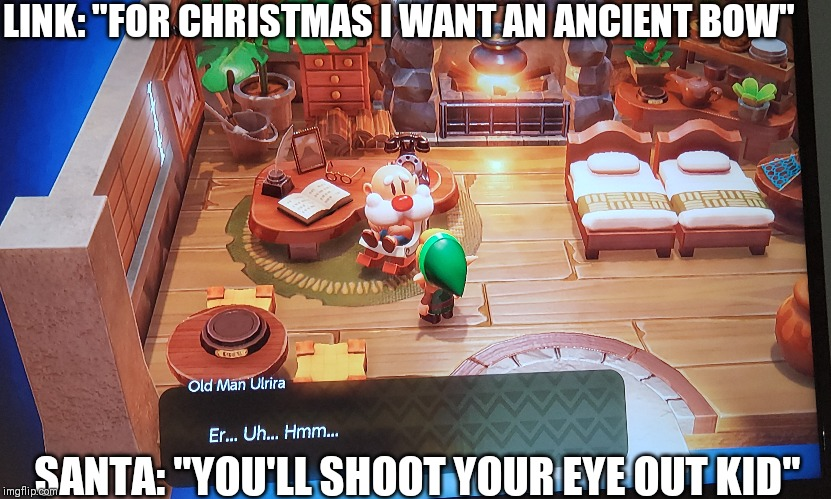 "You'll shoot your eye out kid | LINK: ""FOR CHRISTMAS I WANT AN ANCIENT BOW"" SANTA: ""YOU'LL SHOOT YOUR EYE OUT KID"" 