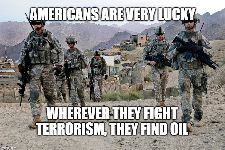 Fact | AMERICANS ARE VERY LUCKY WHEREVER THEY FIGHT TERRORISM, THEY FIND OIL | image tagged in usa | made w/ Imgflip meme maker