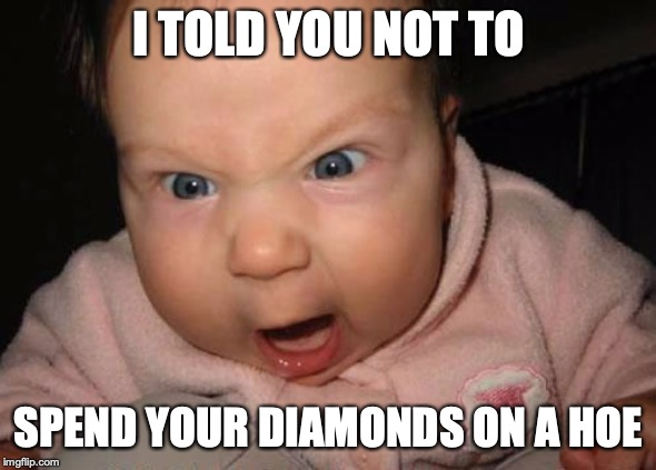 Evil Baby | I TOLD YOU NOT TO SPEND YOUR DIAMONDS ON A HOE | image tagged in memes,evil baby | made w/ Imgflip meme maker