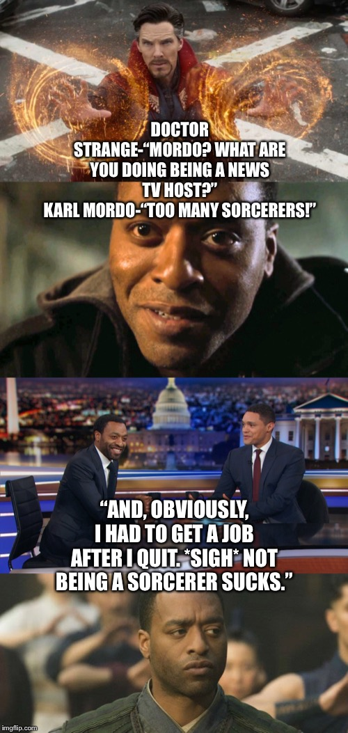 "Doctor Strange finds Karl Mordo being a News TV Host | DOCTOR STRANGE-""MORDO? WHAT ARE YOU DOING BEING A NEWS TV HOST?""KARL MORDO-""TOO MANY SORCERERS!"" ""AND, OBVIOUSLY, I HAD TO GET A JOB AFTER  