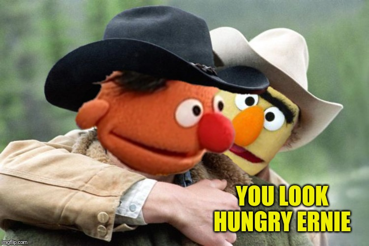 YOU LOOK HUNGRY ERNIE | made w/ Imgflip meme maker