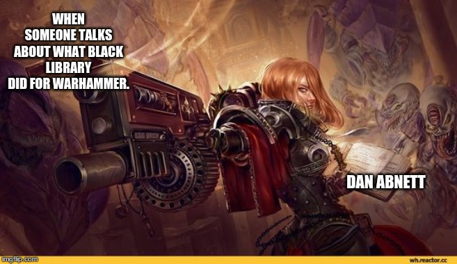 For Warmaster Abnett! | WHEN SOMEONE TALKS ABOUT WHAT BLACK LIBRARY DID FOR WARHAMMER. DAN ABNETT | image tagged in dan abnett,warhammer40k,chaos,warhammer | made w/ Imgflip meme maker