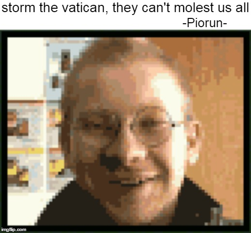 storm the vatican, they can't molest us all -Piorun- | image tagged in vatican | made w/ Imgflip meme maker