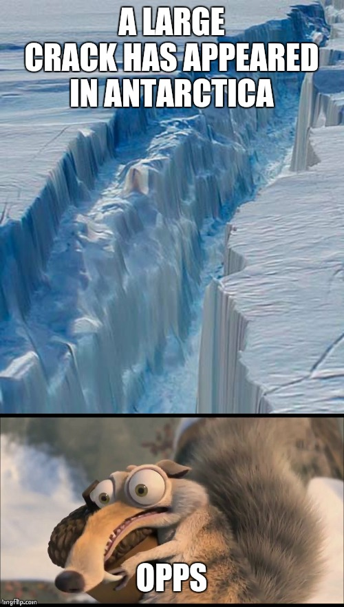 HE GOT THE ACORN | A LARGE CRACK HAS APPEARED IN ANTARCTICA OPPS | image tagged in ice age,scrat,antarctica | made w/ Imgflip meme maker