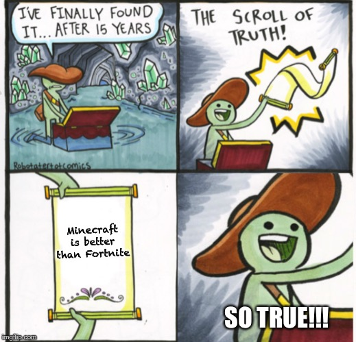 Scroll of truth happy | Minecraft is better than Fortnite SO TRUE!!! | image tagged in scroll of truth happy | made w/ Imgflip meme maker