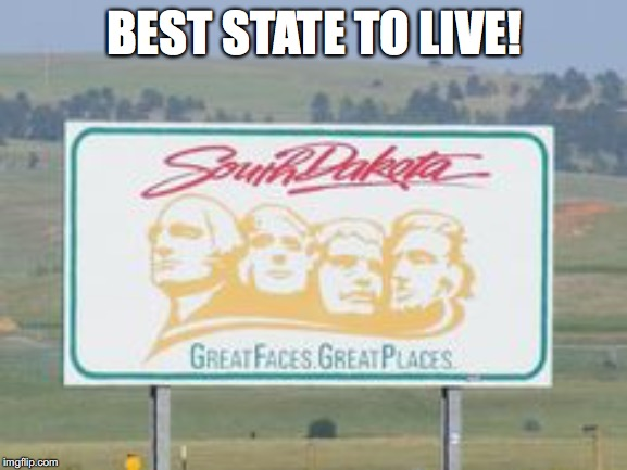 I love my state! | BEST STATE TO LIVE! | image tagged in south dakota,memes | made w/ Imgflip meme maker