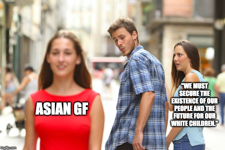 "Asian GF | ASIAN GF ""WE MUST SECURE THE EXISTENCE OF OUR PEOPLE AND THE FUTURE FOR OUR WHITE CHILDREN."" 