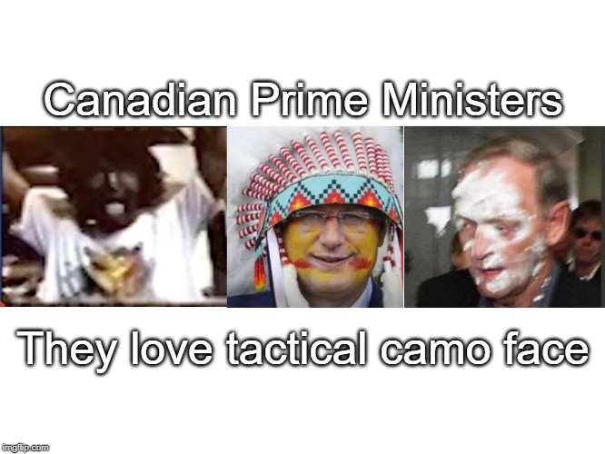 Canadian Prime Ministers | Canadian Prime Ministers They love tactical camo face | image tagged in canadian,prime minster,camo face | made w/ Imgflip meme maker
