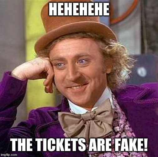 HEHEHEHE THE TICKETS ARE FAKE! | image tagged in memes,creepy condescending wonka | made w/ Imgflip meme maker