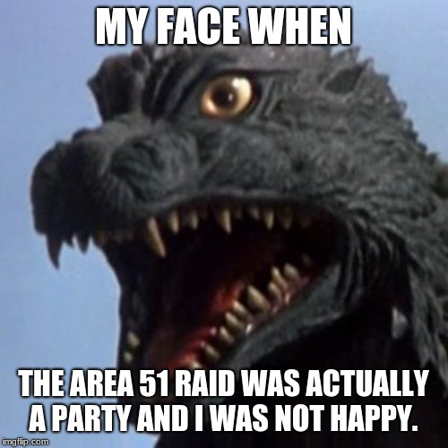 MY FACE WHEN THE AREA 51 RAID WAS ACTUALLY A PARTY AND I WAS NOT HAPPY. | made w/ Imgflip meme maker