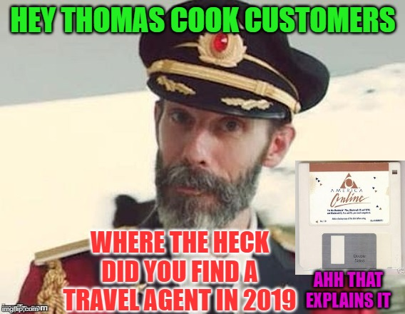 Stone age travel | HEY THOMAS COOK CUSTOMERS WHERE THE HECK DID YOU FIND A TRAVEL AGENT IN 2019 AHH THAT EXPLAINS IT | image tagged in captain obvious,travel,idiots,cavemen,lost,special kind of stupid | made w/ Imgflip meme maker