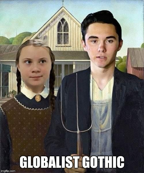 Globalist Gothic | GLOBALIST GOTHIC | image tagged in globalist gothic | made w/ Imgflip meme maker