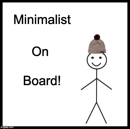 Be Like Bill Meme | Minimalist On Board! | image tagged in memes,be like bill | made w/ Imgflip meme maker