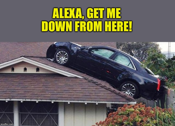 rooftop parking | ALEXA, GET ME DOWN FROM HERE! | image tagged in rooftop parking | made w/ Imgflip meme maker