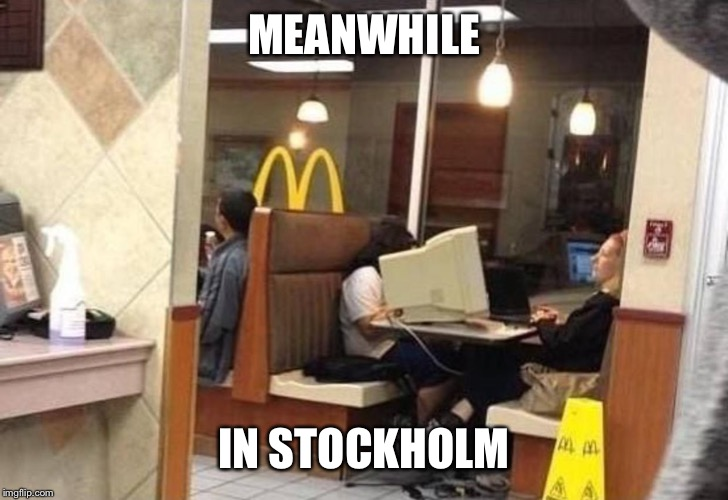 No caption needed, I guess... | MEANWHILE IN STOCKHOLM | image tagged in mcdonald's,pc | made w/ Imgflip meme maker